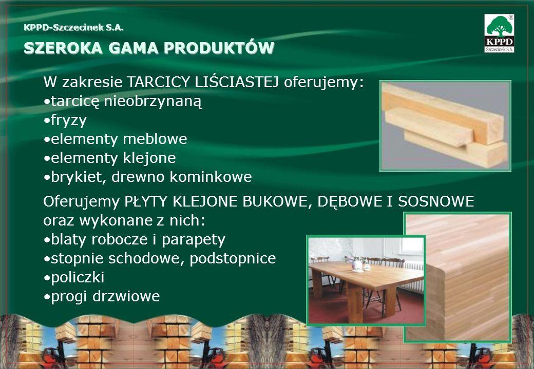 W zakresie TARCICY LIŚCIASTEJ oferujemy: tarcicę nieobrzynaną fryzy elementy meblowe elementy klejone brykiet, drewno kominkowe Oferujemy PŁYTY KLEJON
