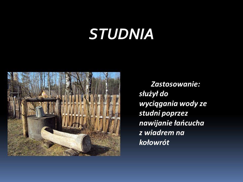 STUDNIA Zastosowanie: służył do wyciągania wody ze studni poprzez nawijanie łańcucha z wiadrem na kołowrót