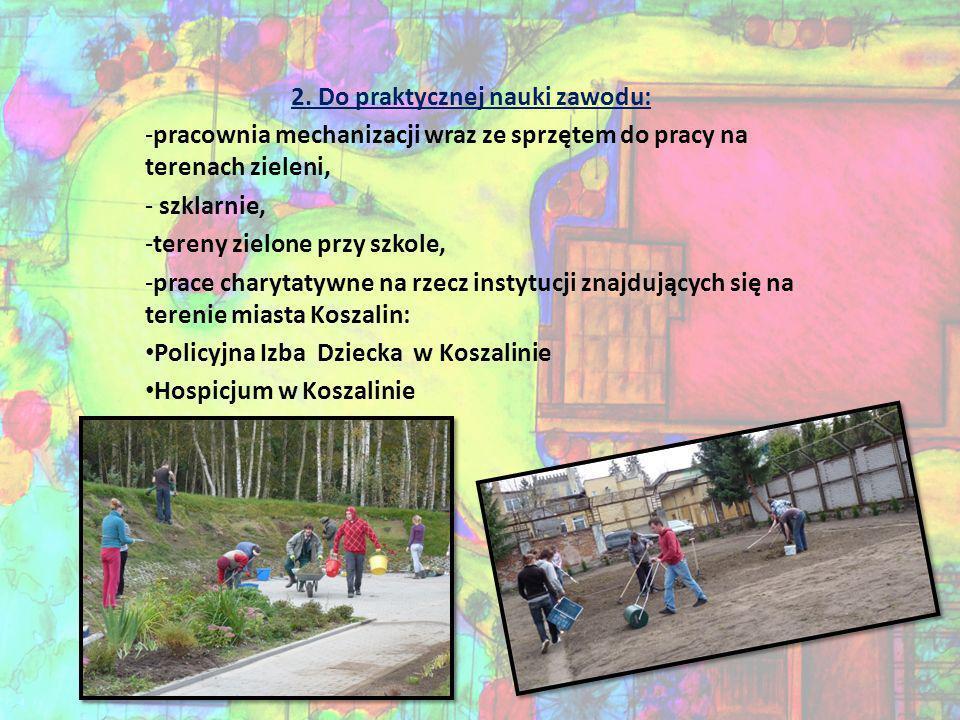 2. Do praktycznej nauki zawodu: -pracownia mechanizacji wraz ze sprzętem do pracy na terenach zieleni, - szklarnie, -tereny zielone przy szkole, -prac