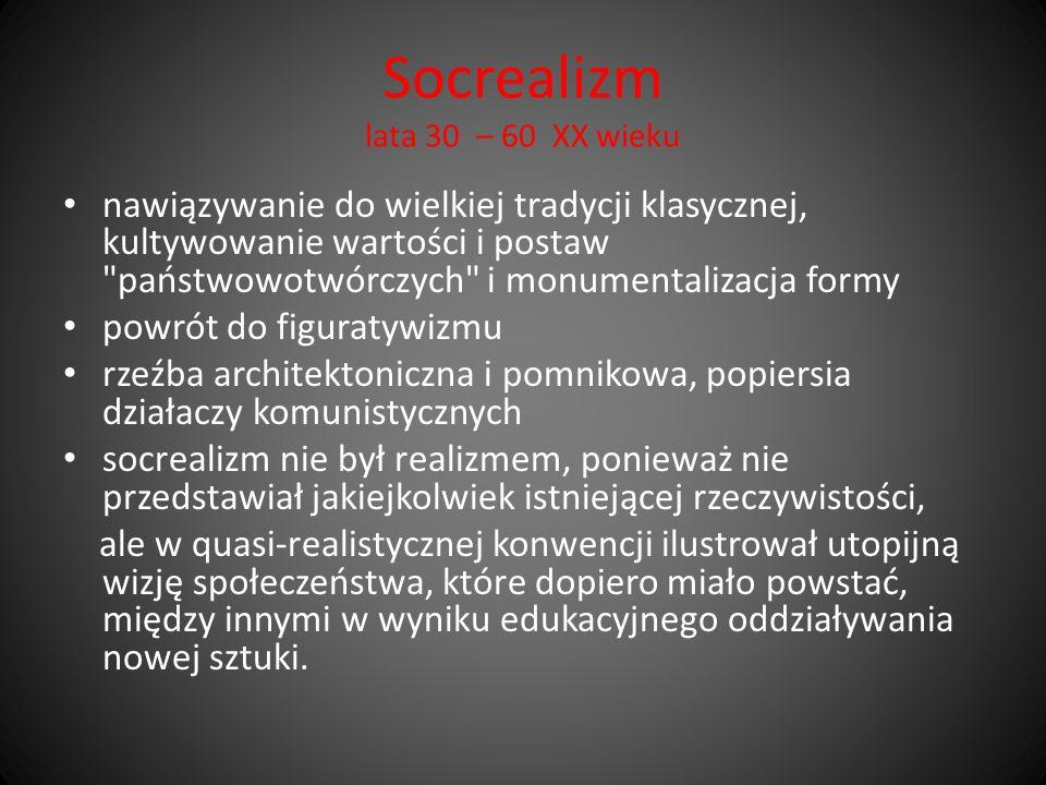 Socrealizm lata 30 – 60 XX wieku nawiązywanie do wielkiej tradycji klasycznej, kultywowanie wartości i postaw