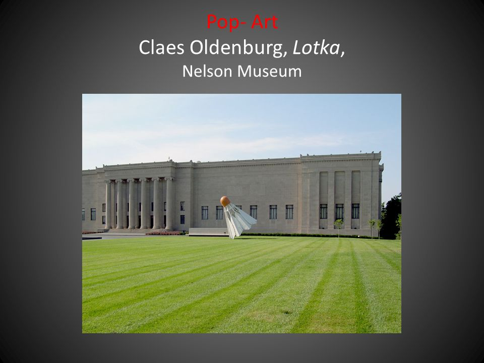 Pop- Art Claes Oldenburg, Lotka, Nelson Museum