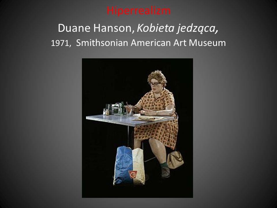 Hiperrealizm Duane Hanson, Kobieta jedząca, 1971, Smithsonian American Art Museum