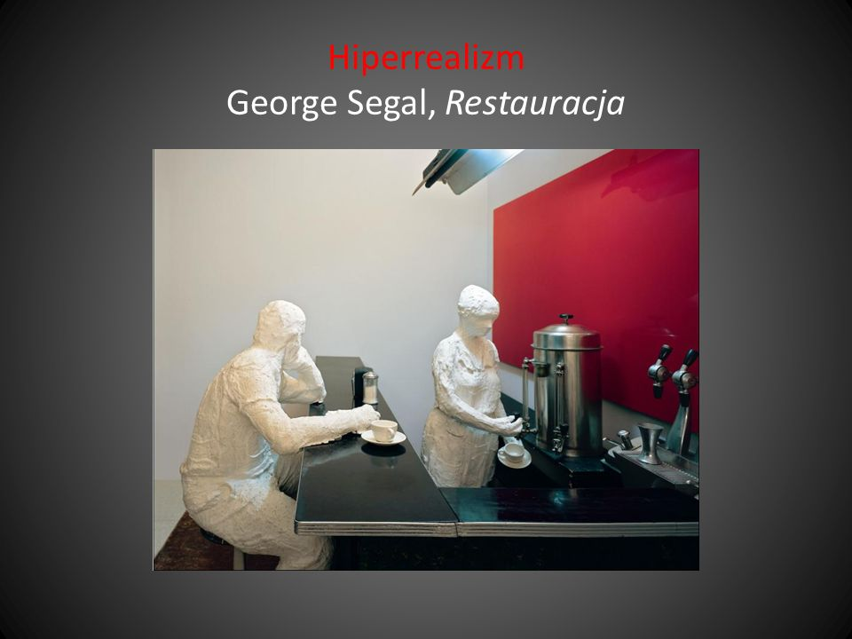 Hiperrealizm George Segal, Restauracja