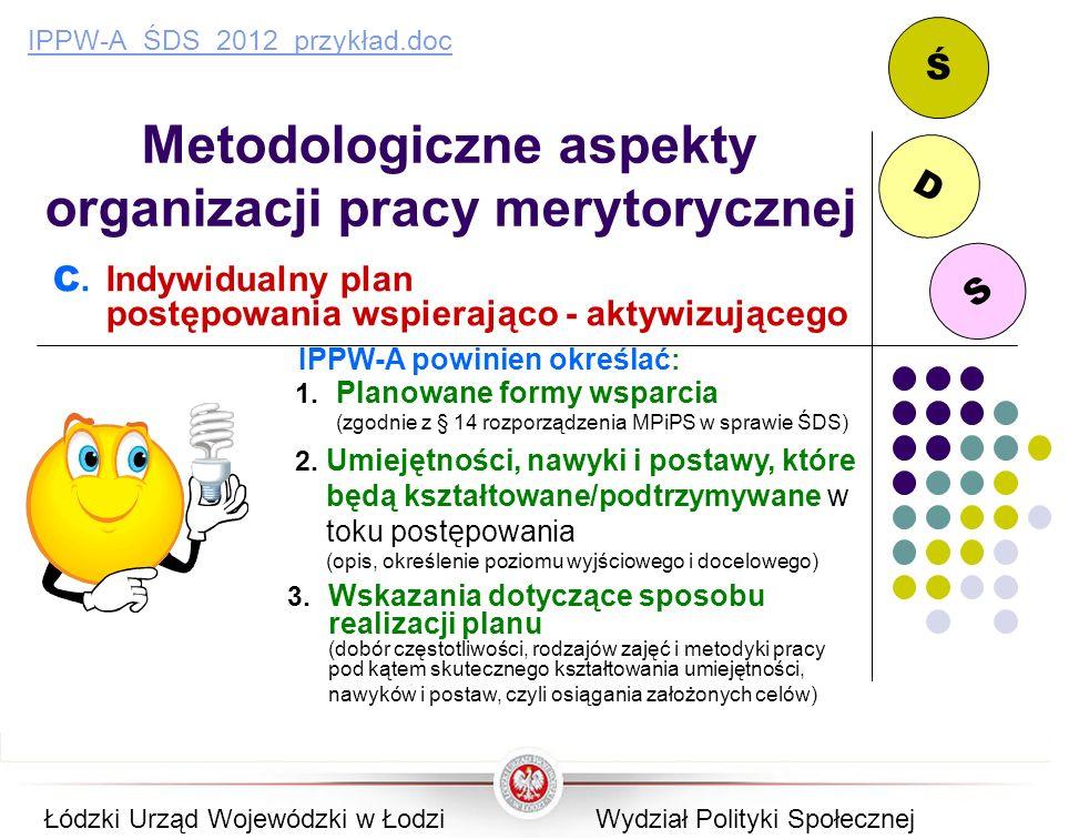 S D Ś Metodologiczne aspekty organizacji pracy merytorycznej C. Indywidualny plan postępowania wspierająco - aktywizującego IPPW-A_ŚDS_2012_przykład.d