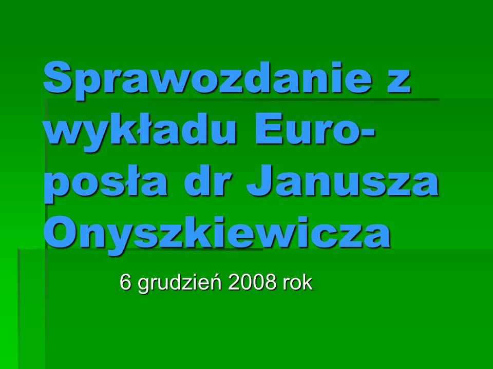 Sprawozdanie z wykładu Euro- posła dr Janusza Onyszkiewicza 6 grudzień 2008 rok