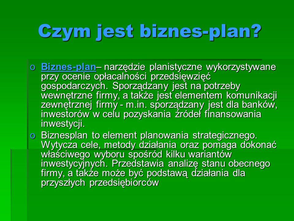 Czym jest biznes-plan? oBiznes-plan– narzędzie planistyczne wykorzystywane przy ocenie opłacalności przedsięwzięć gospodarczych. Sporządzany jest na p