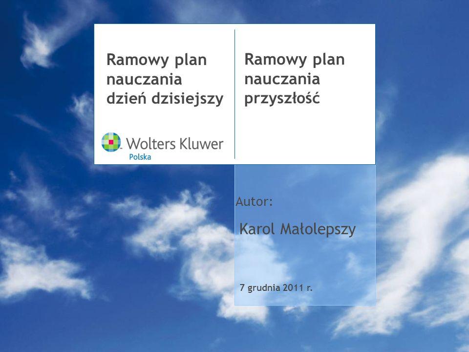7 grudnia 2011 r. Ramowy plan nauczania dzień dzisiejszy Autor: Ramowy plan nauczania przyszłość Karol Małolepszy
