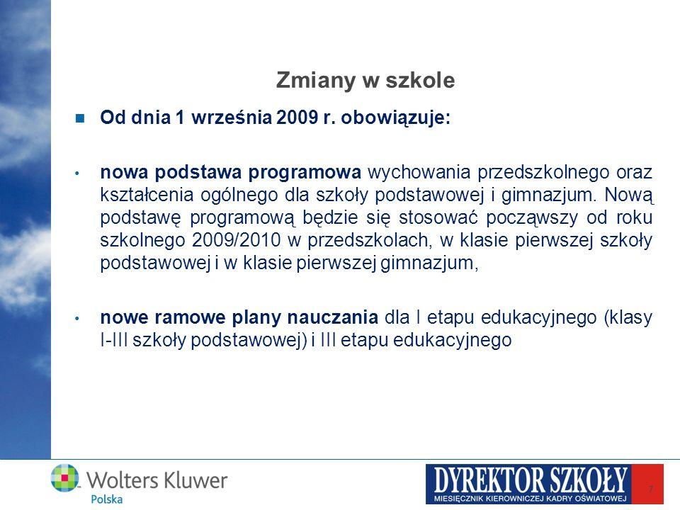 7 Zmiany w szkole Od dnia 1 września 2009 r. obowiązuje: nowa podstawa programowa wychowania przedszkolnego oraz kształcenia ogólnego dla szkoły podst