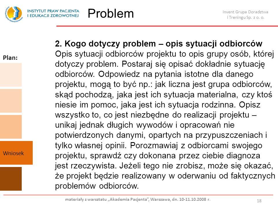 Problem 18 2. Kogo dotyczy problem – opis sytuacji odbiorców Opis sytuacji odbiorców projektu to opis grupy osób, której dotyczy problem. Postaraj się