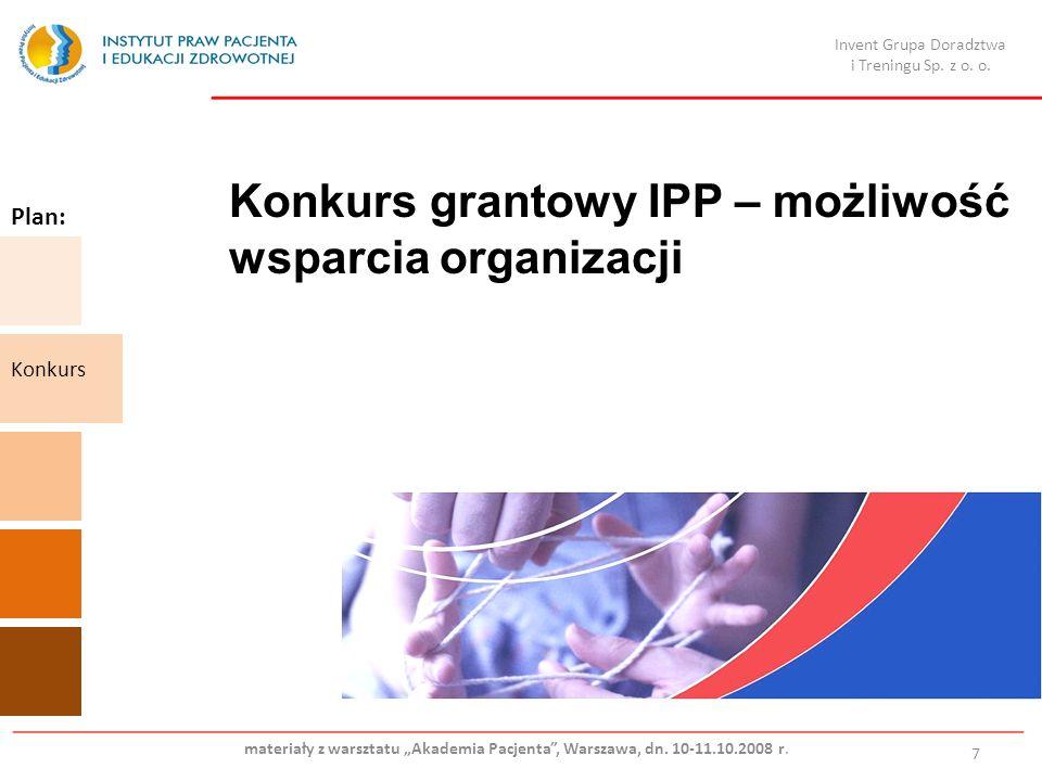 Konkurs grantowy IPP – możliwość wsparcia organizacji 7 Plan: Konkurs Invent Grupa Doradztwa i Treningu Sp. z o. o. materiały z warsztatu Akademia Pac