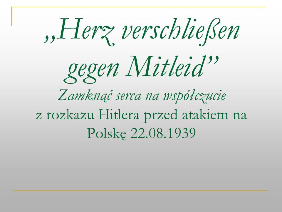 Herz verschließen gegen Mitleid Zamknąć serca na współczucie z rozkazu Hitlera przed atakiem na Polskę 22.08.1939