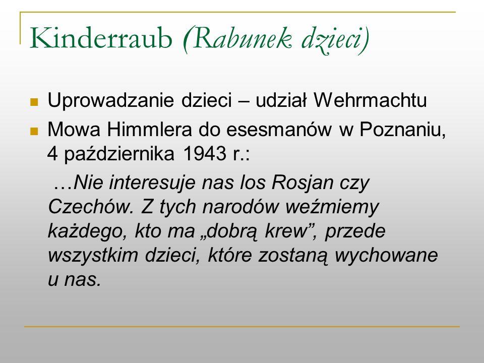 Kinderraub ( Rabunek dzieci) Uprowadzanie dzieci – udział Wehrmachtu Mowa Himmlera do esesmanów w Poznaniu, 4 października 1943 r.: …Nie interesuje na