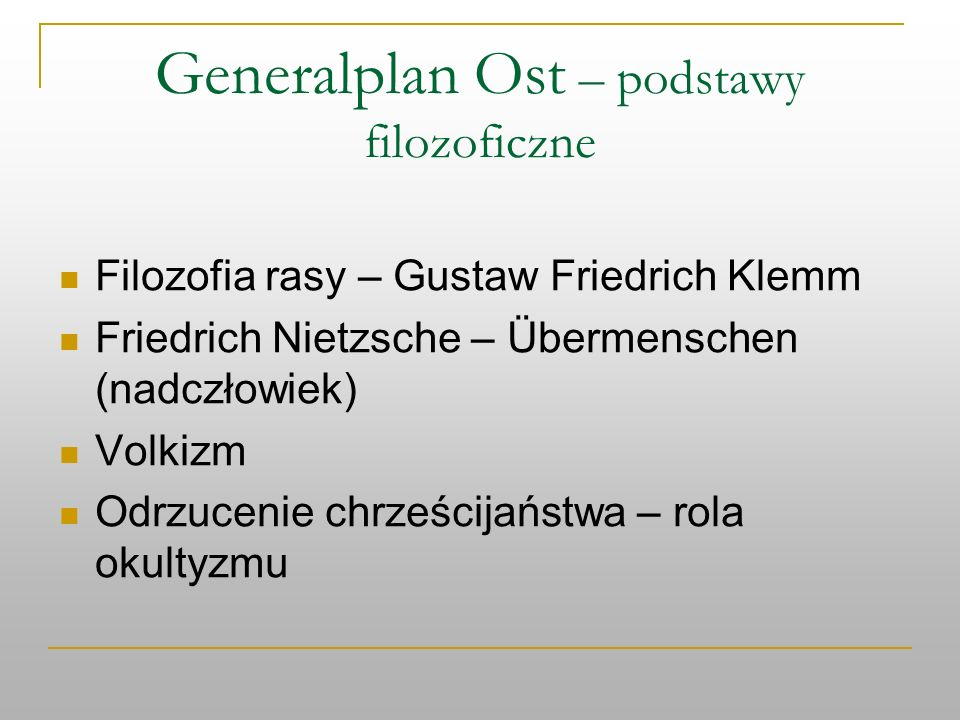 Generalplan Ost – podstawy filozoficzne Filozofia rasy – Gustaw Friedrich Klemm Friedrich Nietzsche – Übermenschen (nadczłowiek) Volkizm Odrzucenie ch