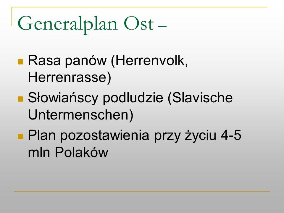 Generalplan Ost – Rasa panów (Herrenvolk, Herrenrasse) Słowiańscy podludzie (Slavische Untermenschen) Plan pozostawienia przy życiu 4-5 mln Polaków