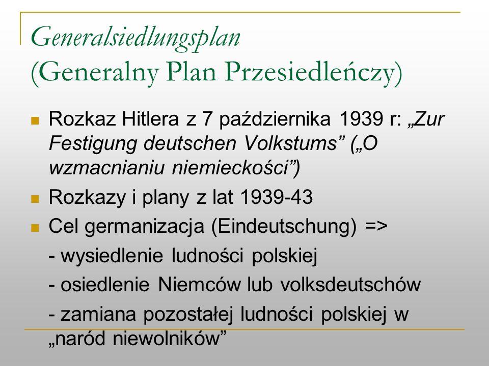 Generalsiedlungsplan (Generalny Plan Przesiedleńczy) Rozkaz Hitlera z 7 października 1939 r: Zur Festigung deutschen Volkstums (O wzmacnianiu niemieck