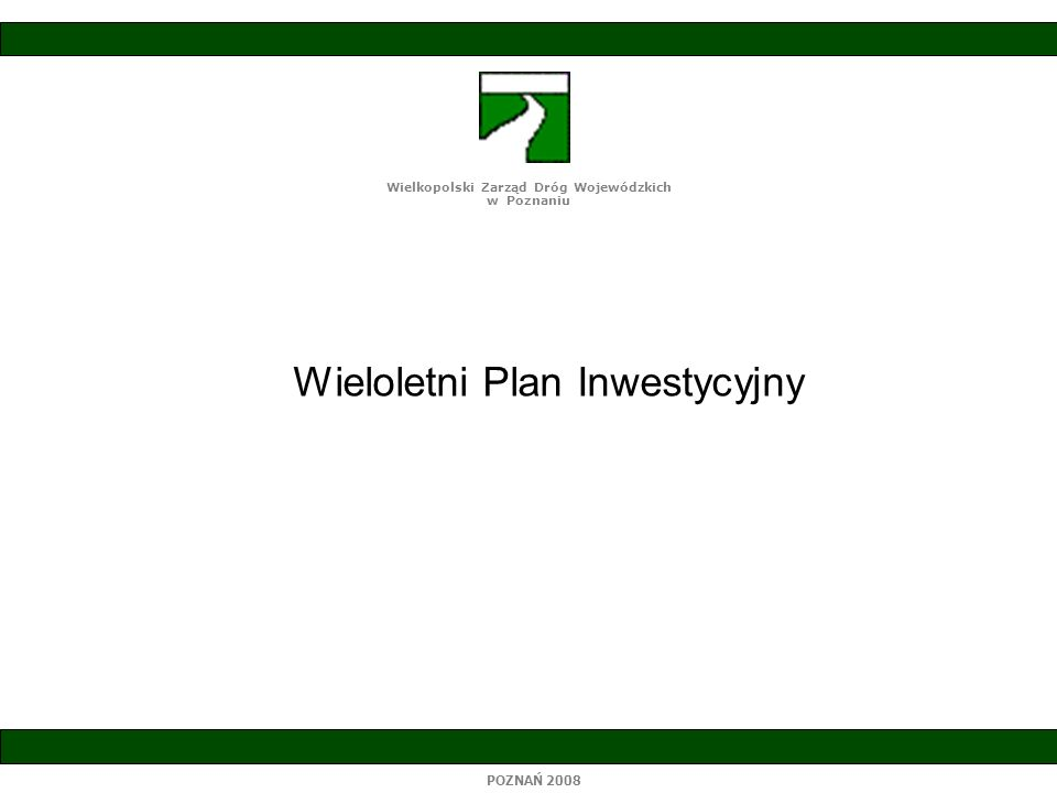 Wieloletni Plan Inwestycyjny Wielkopolski Zarząd Dróg Wojewódzkich w Poznaniu POZNAŃ 2008