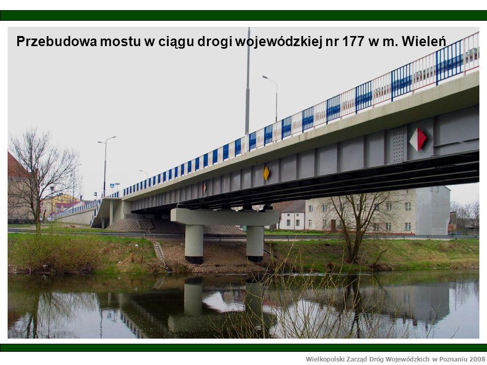 Wielkopolski Zarząd Dróg Wojewódzkich w Poznaniu 2008 Przebudowa mostu w ciągu drogi wojewódzkiej nr 177 w m.