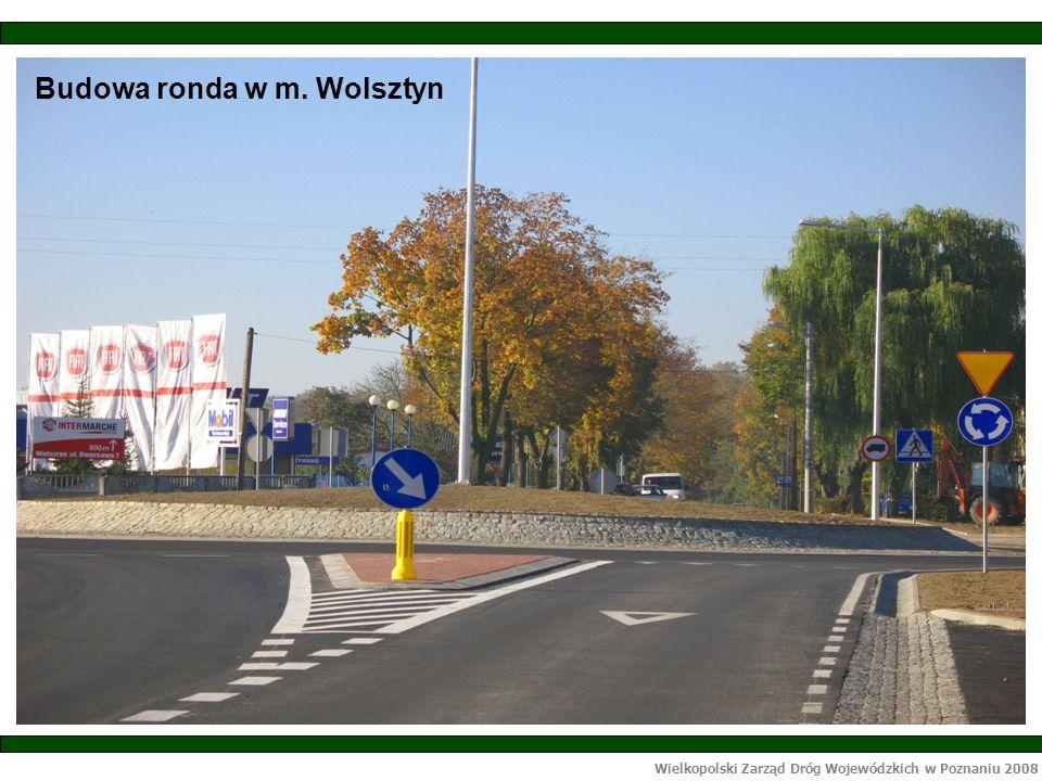 Wielkopolski Zarząd Dróg Wojewódzkich w Poznaniu 2008 Budowa ronda w m. Wolsztyn