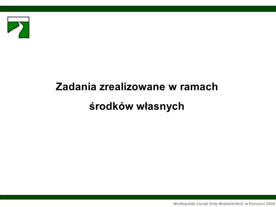 Wielkopolski Zarząd Dróg Wojewódzkich w Poznaniu 2008 Zadania zrealizowane w ramach środków własnych