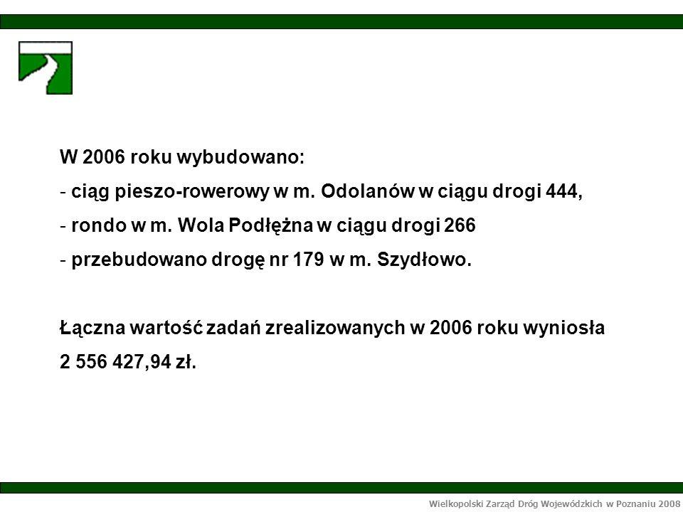 Wielkopolski Zarząd Dróg Wojewódzkich w Poznaniu 2008 W 2006 roku wybudowano: - ciąg pieszo-rowerowy w m.