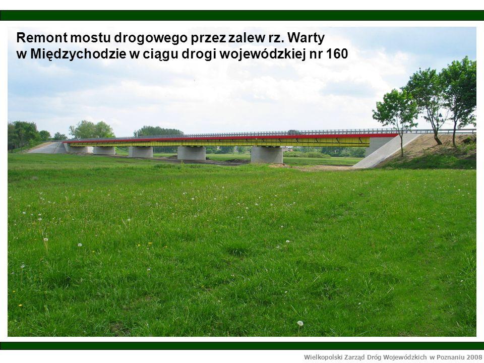 Wielkopolski Zarząd Dróg Wojewódzkich w Poznaniu 2008 WZDW w Poznaniu po roku 2008 będzie również realizował inwestycje finansowane ze środków własnych na łączną wartość 23 954 500 zł.