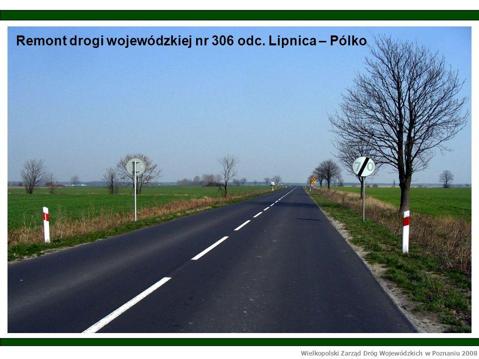 Wielkopolski Zarząd Dróg Wojewódzkich w Poznaniu 2008 W 2006 roku zrealizowano kolejnych 10 zadań o łącznej wartości 110 434 100,17 zł, dofinansowanie z EFRR dla tych zadań to 76 272 173,06 zł, udział własny WZDW to 34 161 927,11 zł.