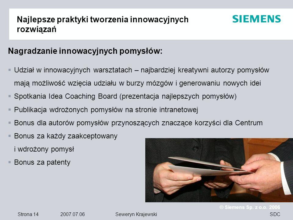 Strona 14 2007.07.06 © Siemens Sp. z o.o. 2006 SDCSeweryn Krajewski Nagradzanie innowacyjnych pomysłów: Udział w innowacyjnych warsztatach – najbardzi