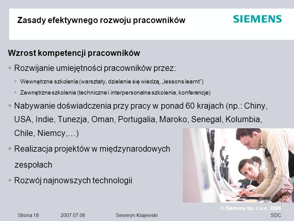 Strona 18 2007.07.06 © Siemens Sp. z o.o. 2006 SDCSeweryn Krajewski Zasady efektywnego rozwoju pracowników Wzrost kompetencji pracowników Rozwijanie u
