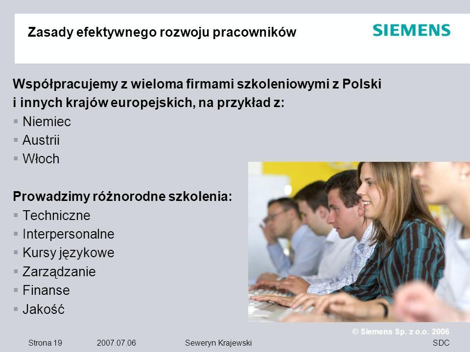 Strona 19 2007.07.06 © Siemens Sp. z o.o. 2006 SDCSeweryn Krajewski Zasady efektywnego rozwoju pracowników Współpracujemy z wieloma firmami szkoleniow