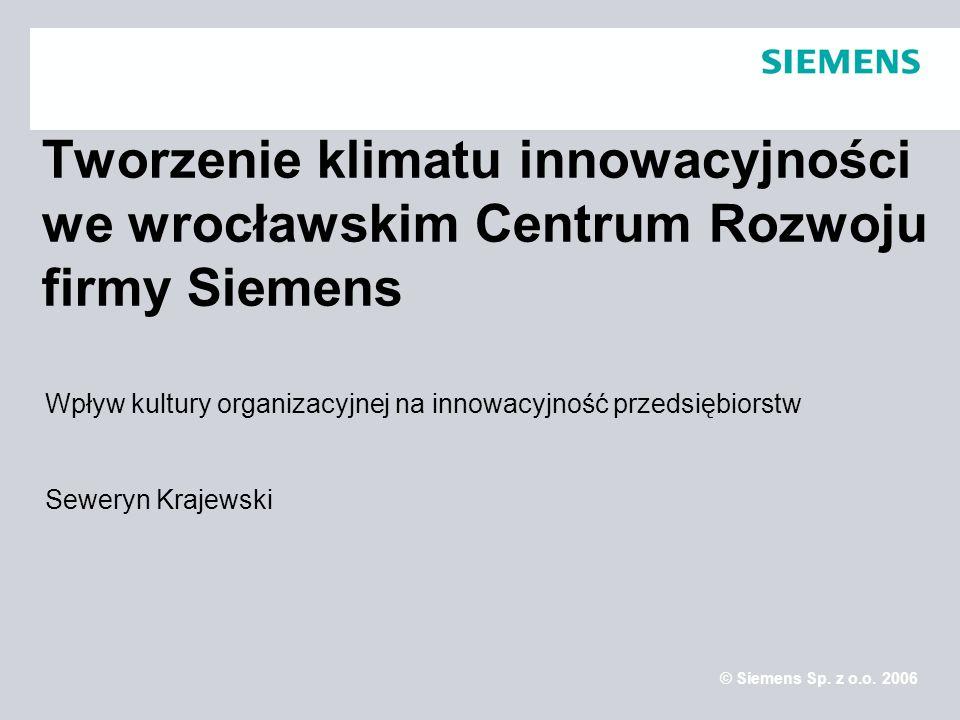 Protection notice / Copyright notice© Siemens Sp. z o.o. 2006 Tworzenie klimatu innowacyjności we wrocławskim Centrum Rozwoju firmy Siemens Wpływ kult