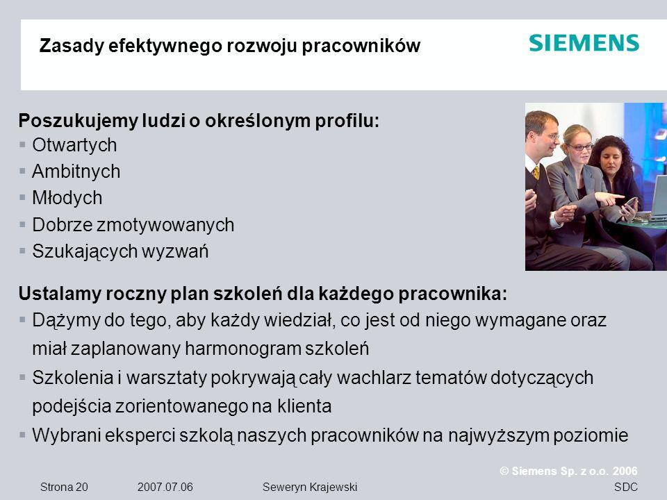 Strona 20 2007.07.06 © Siemens Sp. z o.o. 2006 SDCSeweryn Krajewski Zasady efektywnego rozwoju pracowników Poszukujemy ludzi o określonym profilu: Otw