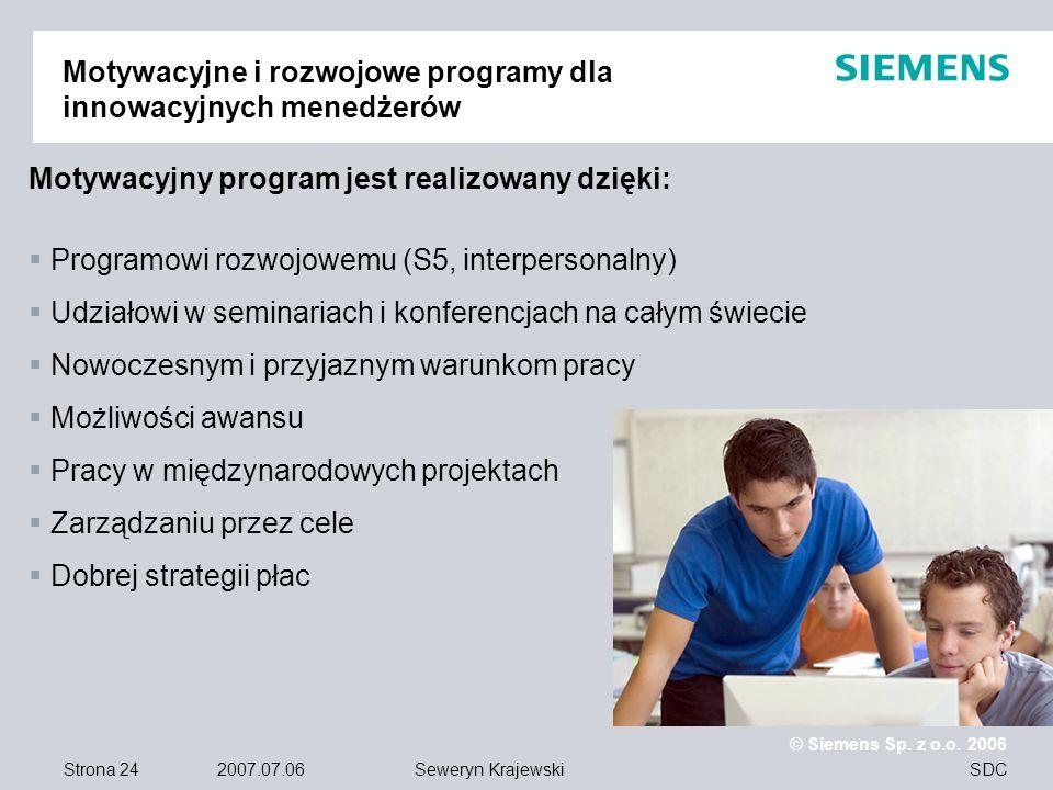 Strona 24 2007.07.06 © Siemens Sp. z o.o. 2006 SDCSeweryn Krajewski Motywacyjne i rozwojowe programy dla innowacyjnych menedżerów Motywacyjny program