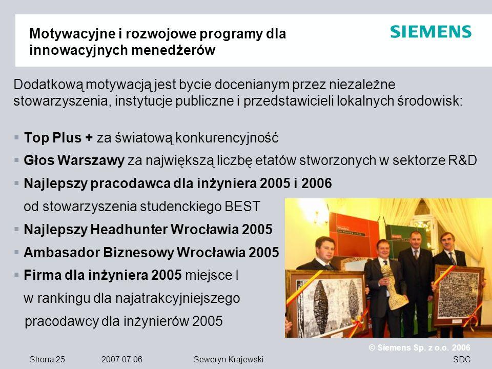 Strona 25 2007.07.06 © Siemens Sp. z o.o. 2006 SDCSeweryn Krajewski Motywacyjne i rozwojowe programy dla innowacyjnych menedżerów Dodatkową motywacją
