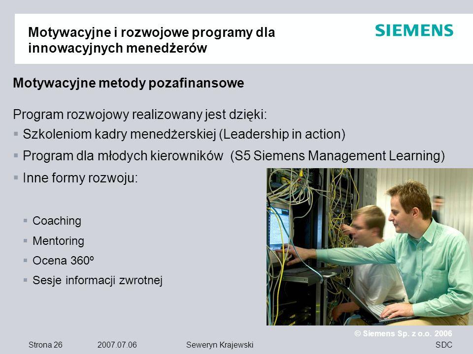 Strona 26 2007.07.06 © Siemens Sp. z o.o. 2006 SDCSeweryn Krajewski Motywacyjne i rozwojowe programy dla innowacyjnych menedżerów Motywacyjne metody p