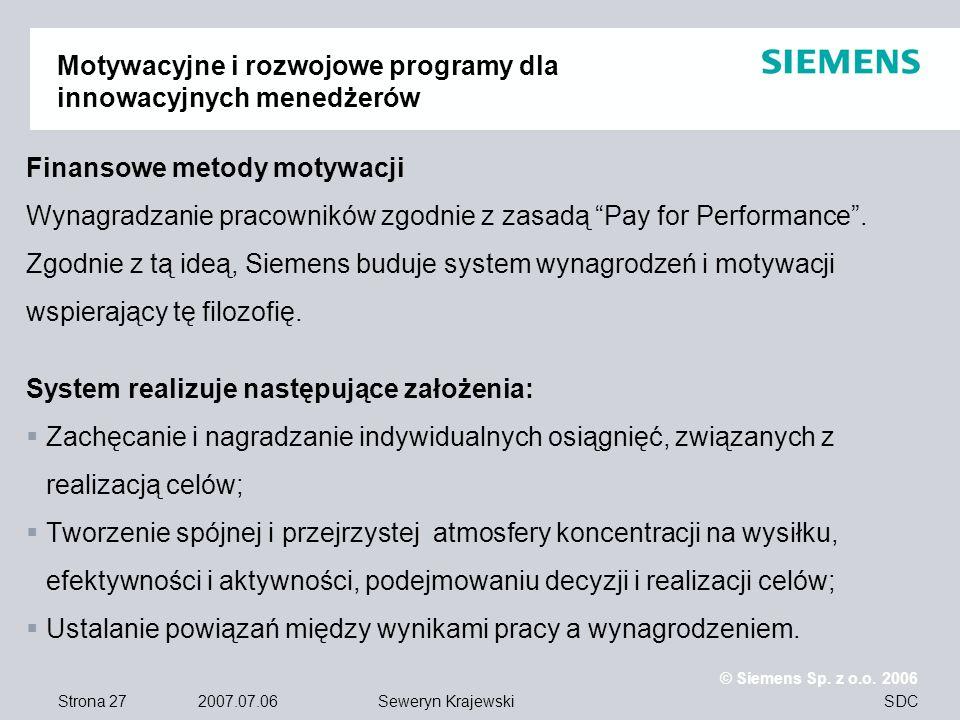 Strona 27 2007.07.06 © Siemens Sp. z o.o. 2006 SDCSeweryn Krajewski Motywacyjne i rozwojowe programy dla innowacyjnych menedżerów Finansowe metody mot