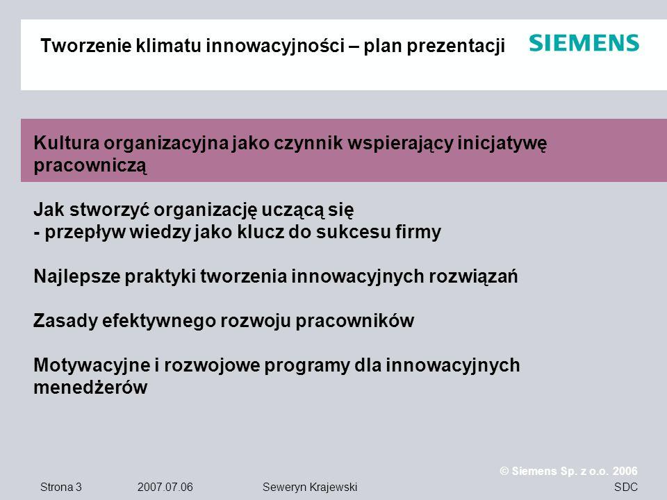 Strona 3 2007.07.06 © Siemens Sp. z o.o. 2006 SDCSeweryn Krajewski Tworzenie klimatu innowacyjności – plan prezentacji Kultura organizacyjna jako czyn