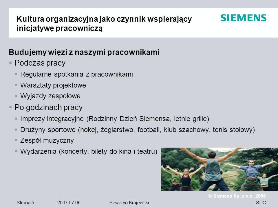 Strona 5 2007.07.06 © Siemens Sp. z o.o. 2006 SDCSeweryn Krajewski Kultura organizacyjna jako czynnik wspierający inicjatywę pracowniczą Budujemy więz