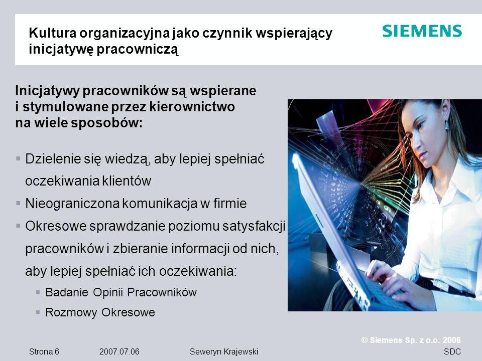 Strona 6 2007.07.06 © Siemens Sp. z o.o. 2006 SDCSeweryn Krajewski Kultura organizacyjna jako czynnik wspierający inicjatywę pracowniczą Inicjatywy pr