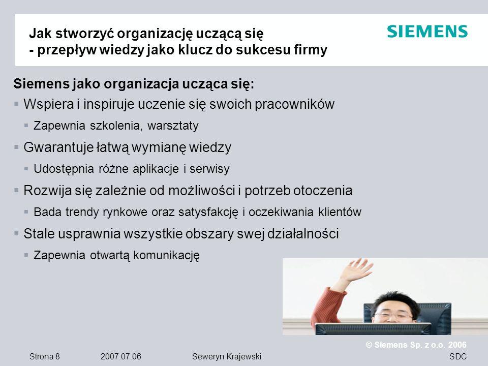 Strona 8 2007.07.06 © Siemens Sp. z o.o. 2006 SDCSeweryn Krajewski Jak stworzyć organizację uczącą się - przepływ wiedzy jako klucz do sukcesu firmy S