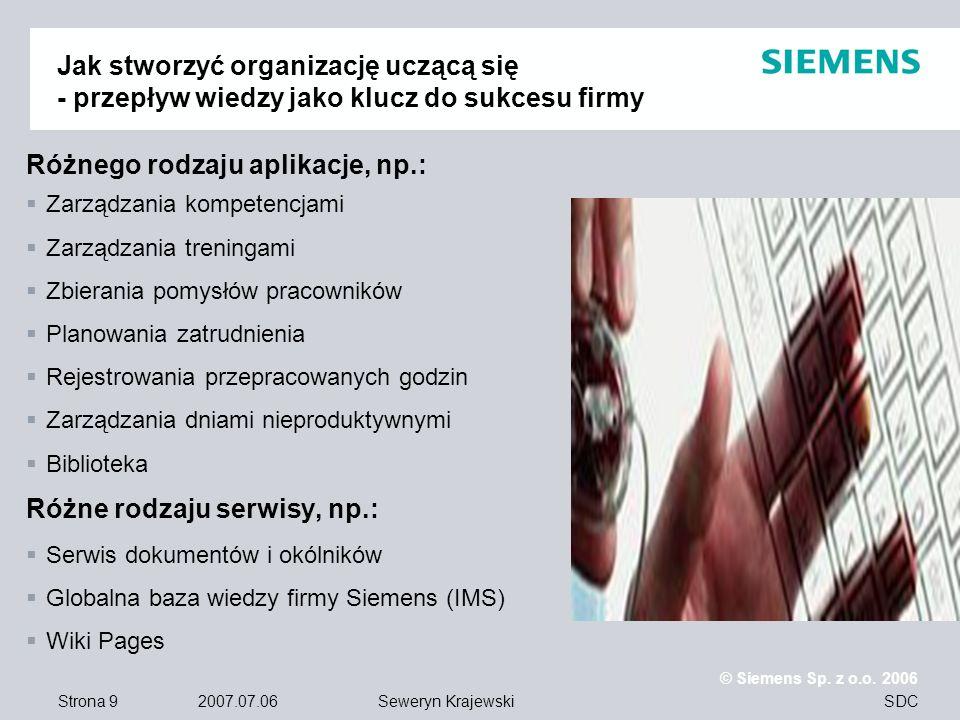 Strona 9 2007.07.06 © Siemens Sp. z o.o. 2006 SDCSeweryn Krajewski Jak stworzyć organizację uczącą się - przepływ wiedzy jako klucz do sukcesu firmy R