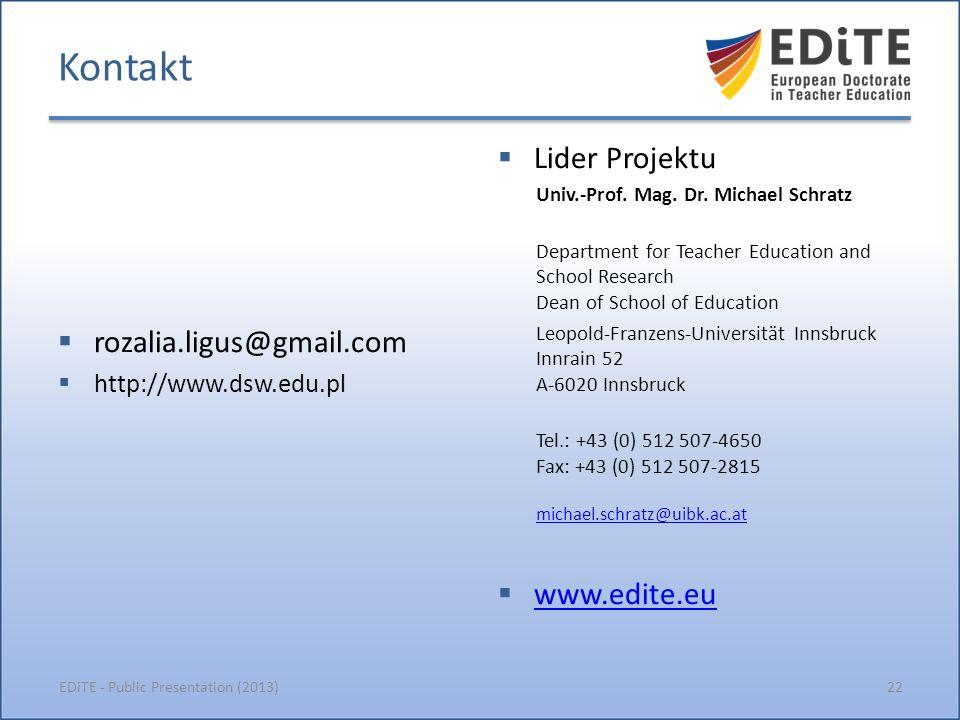 Kontakt 22EDiTE - Public Presentation (2013) rozalia.ligus@gmail.com http://www.dsw.edu.pl Lider Projektu Univ.-Prof.