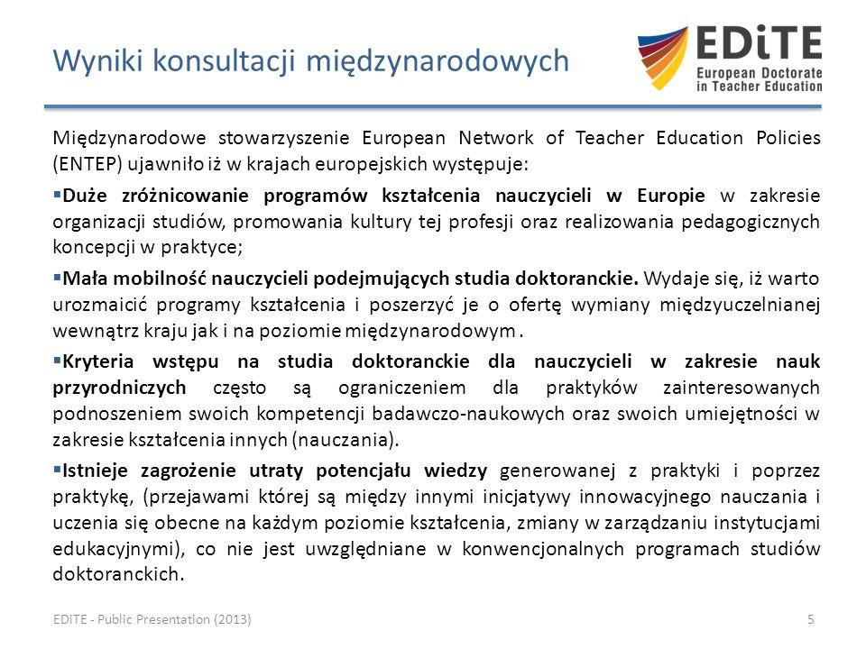 Wyniki konsultacji międzynarodowych Międzynarodowe stowarzyszenie European Network of Teacher Education Policies (ENTEP) ujawniło iż w krajach europejskich występuje: Duże zróżnicowanie programów kształcenia nauczycieli w Europie w zakresie organizacji studiów, promowania kultury tej profesji oraz realizowania pedagogicznych koncepcji w praktyce; Mała mobilność nauczycieli podejmujących studia doktoranckie.
