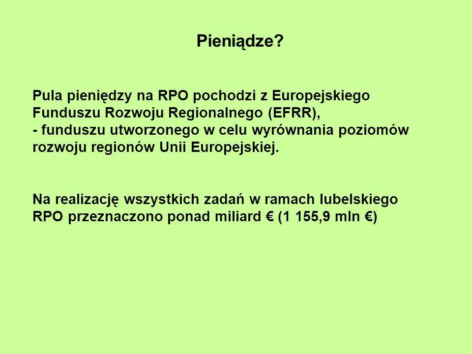 Pieniądze? Pula pieniędzy na RPO pochodzi z Europejskiego Funduszu Rozwoju Regionalnego (EFRR), - funduszu utworzonego w celu wyrównania poziomów rozw