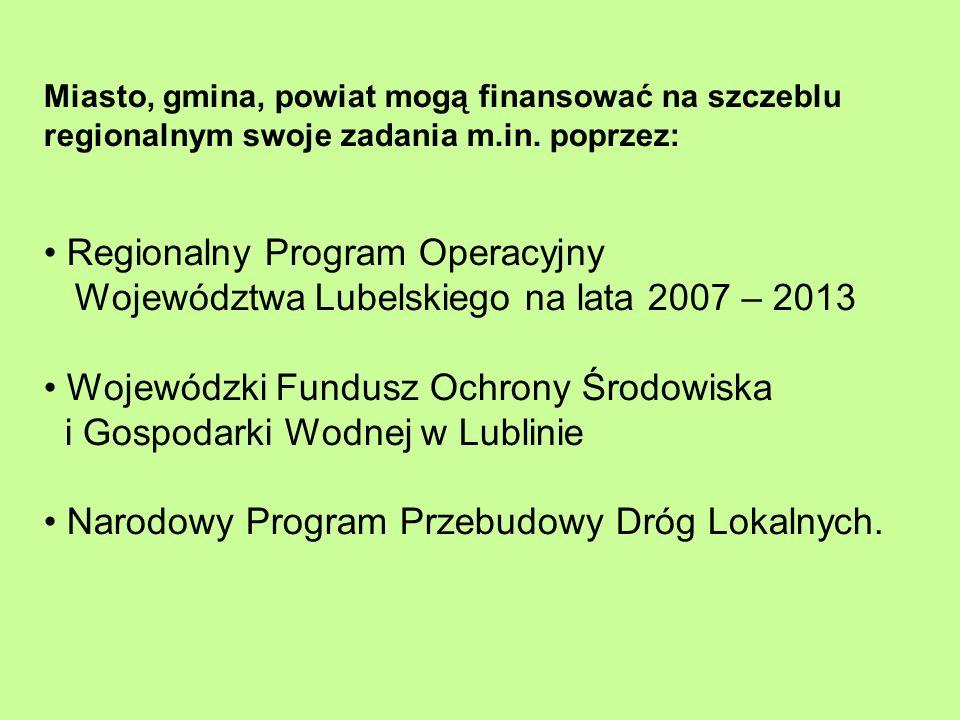Miasto, gmina, powiat mogą finansować na szczeblu regionalnym swoje zadania m.in. poprzez: Regionalny Program Operacyjny Województwa Lubelskiego na la