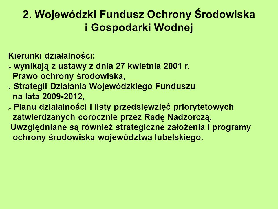Kierunki działalności: wynikają z ustawy z dnia 27 kwietnia 2001 r. Prawo ochrony środowiska, Strategii Działania Wojewódzkiego Funduszu na lata 2009-