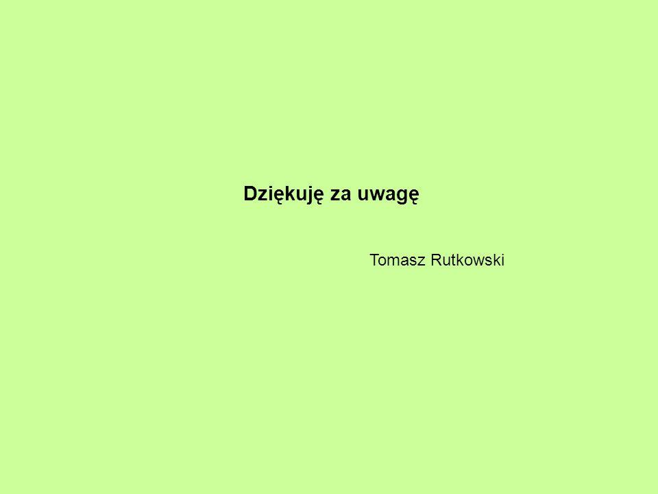 Dziękuję za uwagę Tomasz Rutkowski