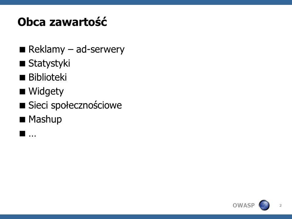OWASP Przykład 1 – zbp.pl (2011-02) Ostrzeżenie pokazywało się tylko dla locale EN-us 3 Żródło: Materiały własne W.Dworakowski