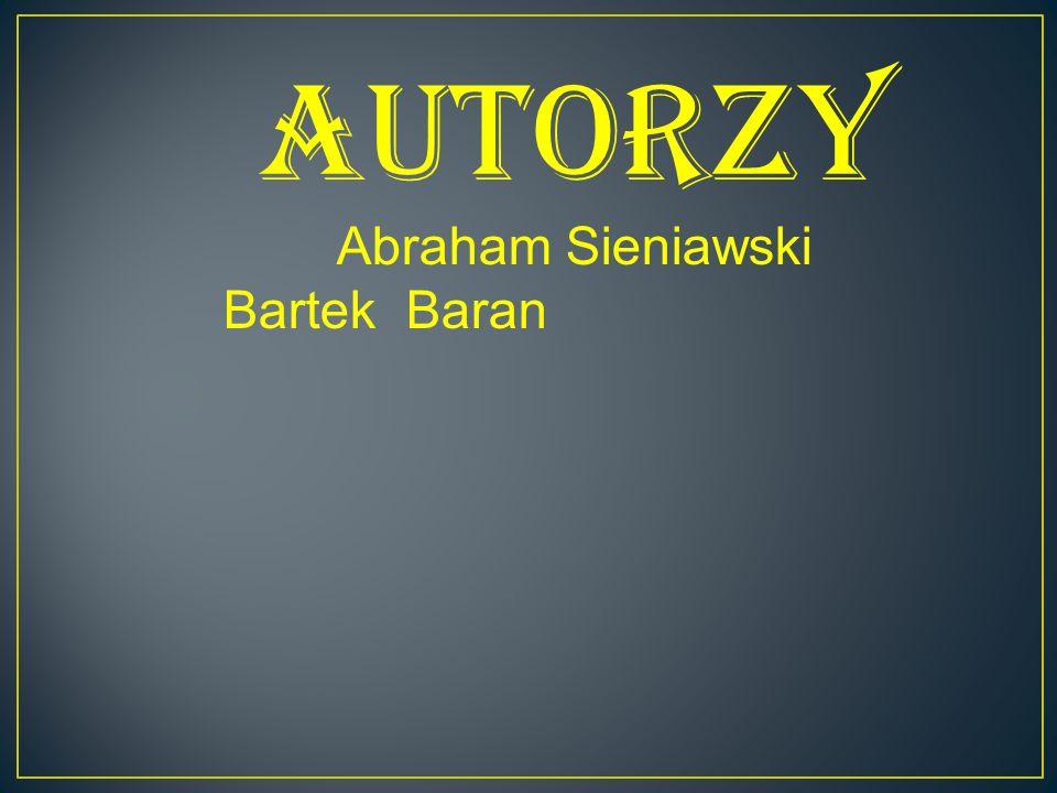 Autorzy Abraham Sieniawski Bartek Baran