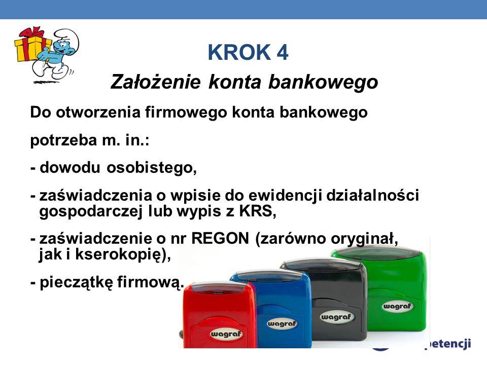 KROK 4 Założenie konta bankowego Do otworzenia firmowego konta bankowego potrzeba m.
