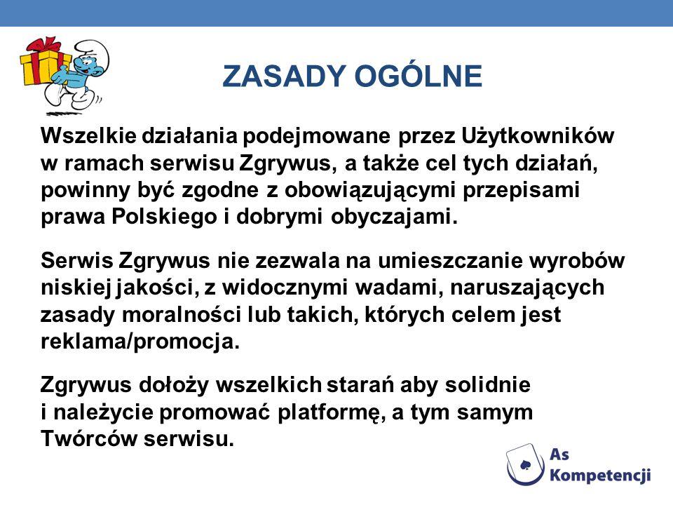 ZASADY OGÓLNE Wszelkie działania podejmowane przez Użytkowników w ramach serwisu Zgrywus, a także cel tych działań, powinny być zgodne z obowiązującymi przepisami prawa Polskiego i dobrymi obyczajami.